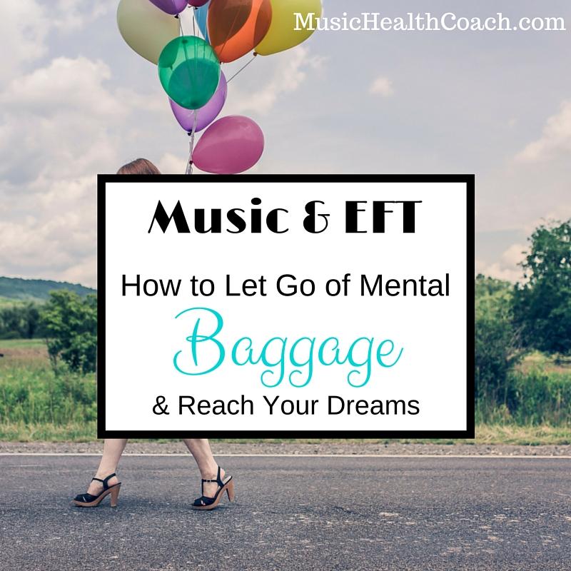 Music & EFTLet go of mental baggage