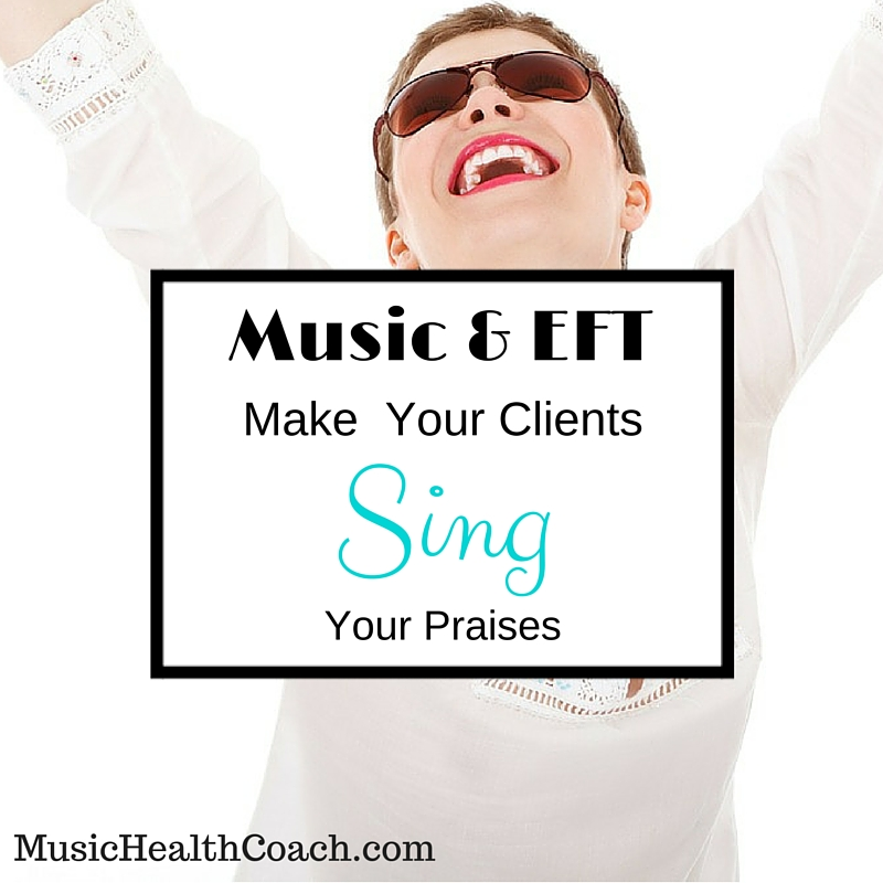 Music & EFTMake Your Clients Sing Your Praises