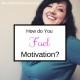 How Do You Fuel Motivation_
